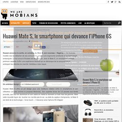 Huawei Mate S, le smartphone qui devance l'iPhone 6S