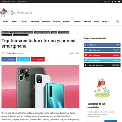 Top features to look for on your next smartphoneOffer Accessories