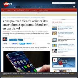 Vous pourrez bientôt acheter des smartphones qui s'autodétruisent en cas de vol - ZDNet