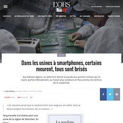 Dans les usines à smartphones, certains meurent, tous sont brisés