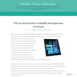 ZTE to Launch More Foldable Smartphones in Future – Mobile Phone Collection