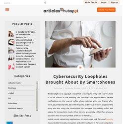 Smartphones Cybersecurity Loopholes