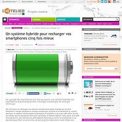 Un système hybride pour recharger vos smartphones cinq fois mieux