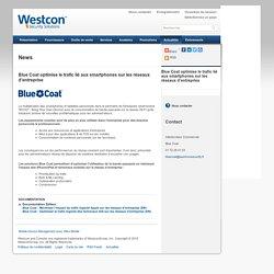 Blue Coat : Blue Coat optimise le trafic lié aux smartphones sur les réseaux d'entreprise - Westcon Security Solutions France