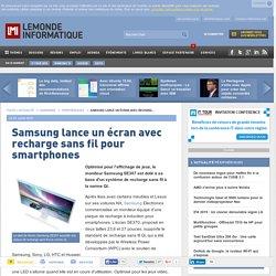 Samsung lance un écran avec recharge sans fil pour smartphones
