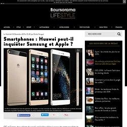 Smartphones : Huawei peut-il inquiéter Samsung et Apple ?