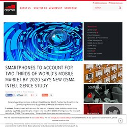 SMARTPHONES TO ACCOUNT FOR TWO THIRDS OF WORLD'S MOBILE MARKET BY 2020 SAYS NEW GSMA INTELLIGENCE STUDY