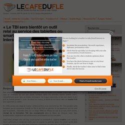 """""""Le TBI sera bientôt un outil relai au service des tablettes ou smartphones"""" Jean Condé, InteractiFLE"""