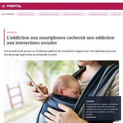 L'addiction aux smartphones cacherait une addiction aux interactions sociales