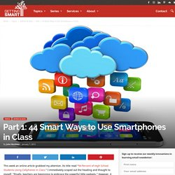 44 Smart Ways to Use Smartphones in Class (Part 1) - Getting Smart by @JohnHardison1 -
