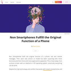 Non Smartphones Fulfill the Original Function of a Phone
