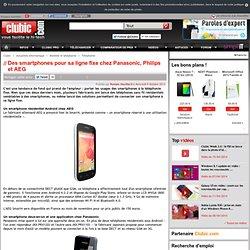 Des smartphones pour sa ligne fixe chez Panasonic, Philips et AEG