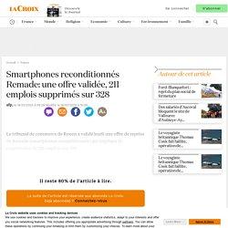 Smartphones reconditionnés Remade: une offre validée, 211 emplois supprimés sur 328