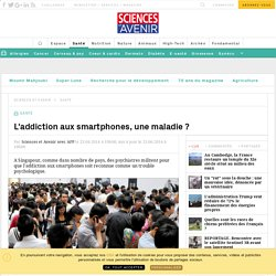 3. L'addiction aux smartphones, une maladie ? - Sciencesetavenir.fr