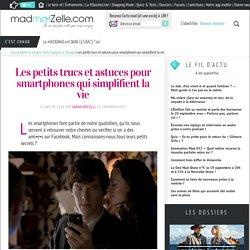 Les petits trucs et astuces pour smartphones qui simplifient la vie