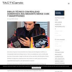 DIBUJO TÉCNICO CON REALIDAD AUMENTADA (RA) MEDIANTE MERGE CUBE Y SMARTPHONES - Tacticando.com