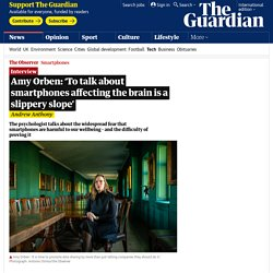 Amy Orben: 'To talk about smartphones affecting the brain is a slippery slope'