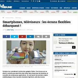 Smartphones, téléviseurs : les écrans flexibles débarquent !