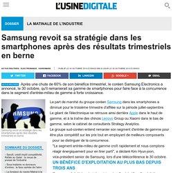 Samsung revoit sa stratégie dans les smartphones après des résultats trimestriels en berne