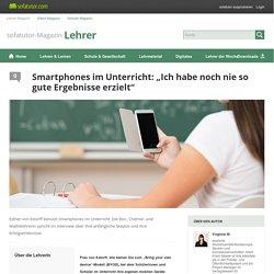 """Smartphones im Unterricht: """"Ich habe noch nie so gute Ergebnisse erzielt"""""""