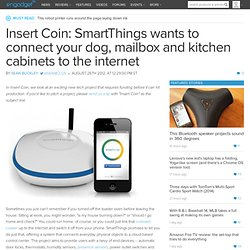 * Insert Coin: SmartThings wants to connect your dog, mailbox and kitchen cabinets to the internet