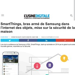 SmartThings, bras armé de Samsung dans l'internet des objets, mise sur la sécurité de la maison
