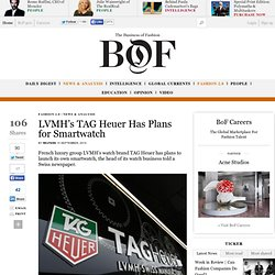 LVMH's TAG Heuer Has Plans for Smartwatch - The Business of Fashion