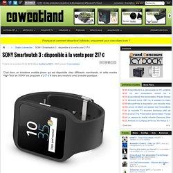 SONY Smartwatch 3 : disponible à la vente pour 217 € - Objets connectés