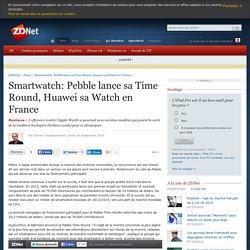 Smartwatch: Pebble lance sa Time Round, Huawei sa Watch en France