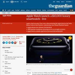Apple Watch launch: a $10,000 luxury smartwatch – live