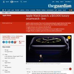 Apple Watch launch: a $10,000 luxury smartwatch – live