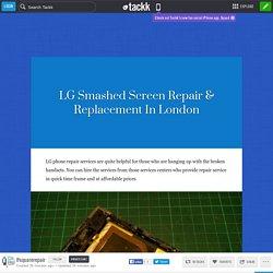 LG Smashed Screen Repair & Replacement In London