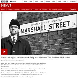 From civil rights to Smethwick: Why was Malcolm X in the West Midlands?