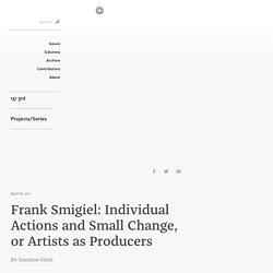 Frank Smigiel: Individual Actions and Small Change, or Artists as Producers : Open Space