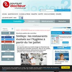 POURQUOI DOCTEUR 18/06/16 Résultats publics des contrôles Smileys : les restaurants évalués sur l'hygiène à partir du 1er juillet