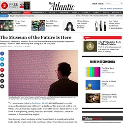 The Smithsonian's Cooper Hewitt: Finally, the Museum of the Future Is Here