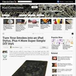 Turn Your Smokes into an iPad Stylus, Plus 4 More Super Simple DIY Styli
