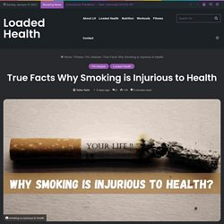 True Facts Why Smoking is Injurious to Health - Loaded Health