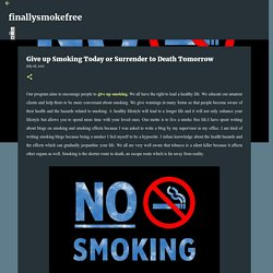 Give up Smoking Today or Surrender to Death Tomorrow