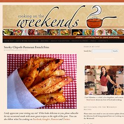 Smoky Chipotle Parmesan French Fries | cooking on the weekends - StumbleUpon