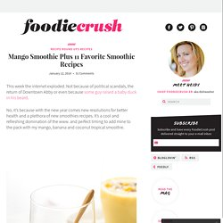 Mango Smoothie Plus 11 Favorite Smoothie Recipes
