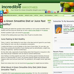 Is a Green Smoothie Diet or Juice Fast Healthy? | Incredible Smoothies