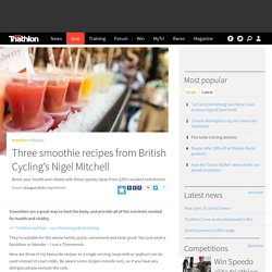 Three smoothie recipes from British Cycling's Nigel Mitchell - Recipes - 220Triathlon