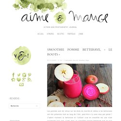 "Smoothie pomme betterave, ""le roots"" - aime & mange"