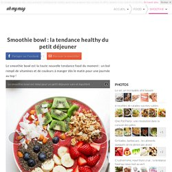 Smoothie bowl : la tendance healthy du petit déjeuner