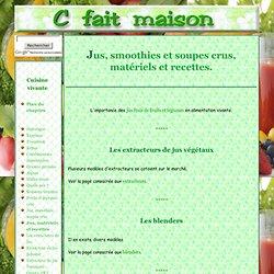 Jus de fruits et/ou de légumes, smoothies, soupes, potages crus, matériels et recettes.