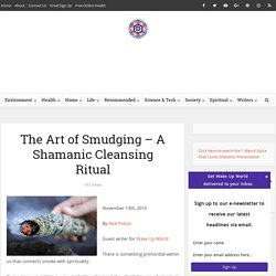The Art of Smudging – A Shamanic Cleansing Ritual