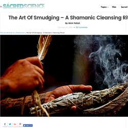 The Art Of Smudging - A Shamanic Cleansing Ritual - The Sacred Science