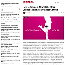 How to Smuggle Alcohol (Or Other Contraband) Into an Outdoor Concert