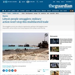 Libya's people smugglers: military action won't stop this multifaceted trade